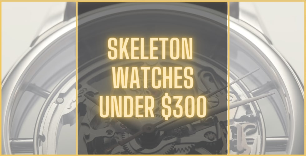 Best Skeleton watches under 300 dollars