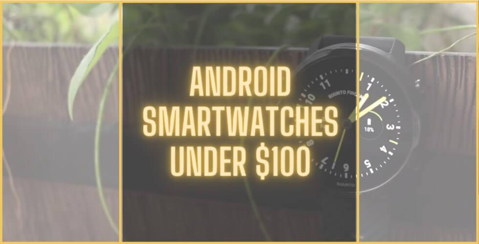 Best Android smartwatch under 100 bucks