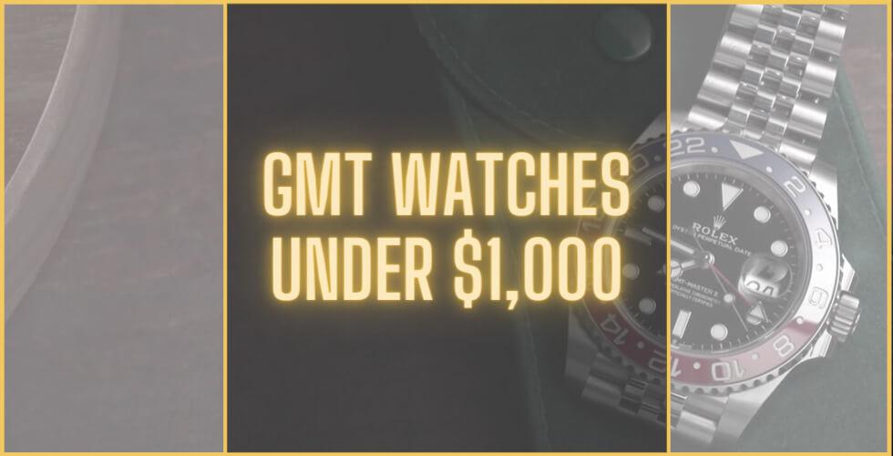 Best GMT watches under 1000 dollars