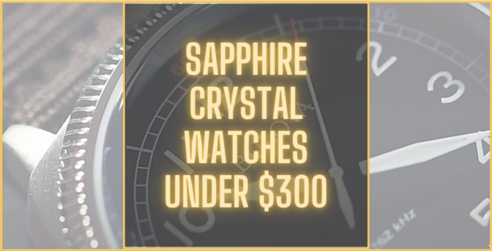Best sapphire crystal watches under $300